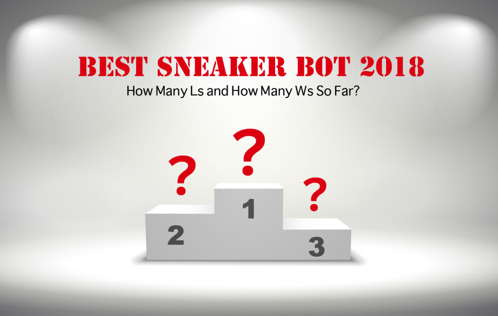 Best Sneaker Bot 2018: How Many Ls and How Many Ws So Far