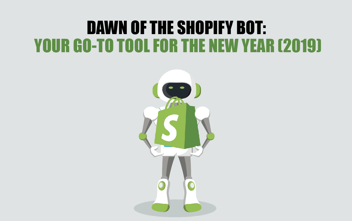 9a34b7312ff4a Dawn of the Shopify Bot  Your Go-To Tool for the New Year (2019 ...